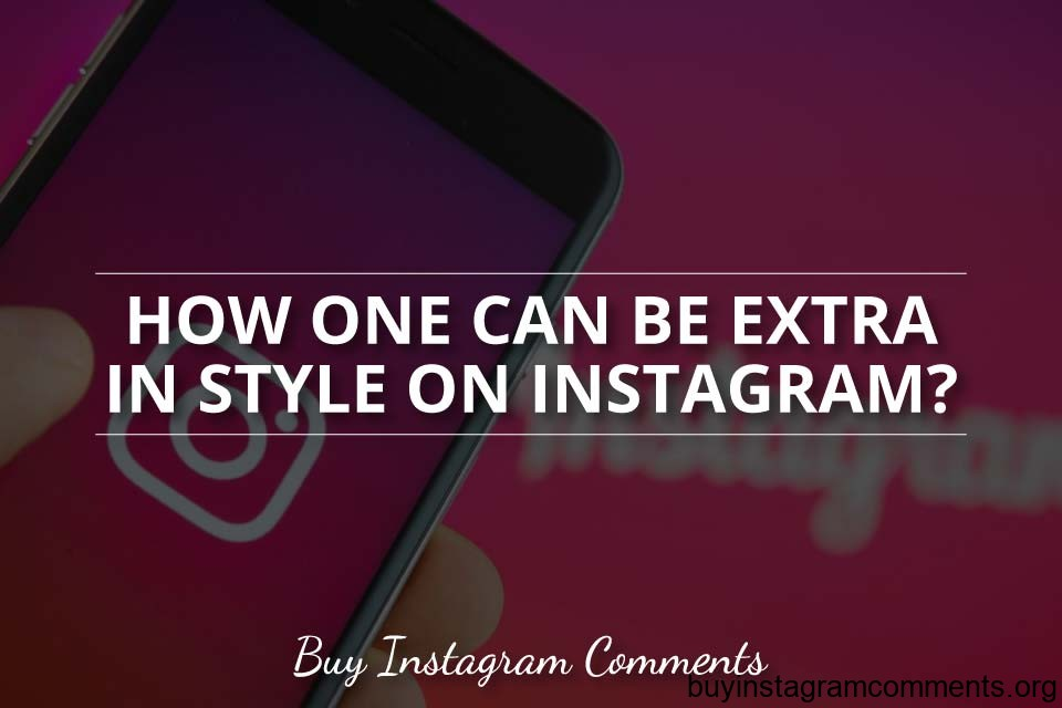 How One Can be Extra in Style on Instagram