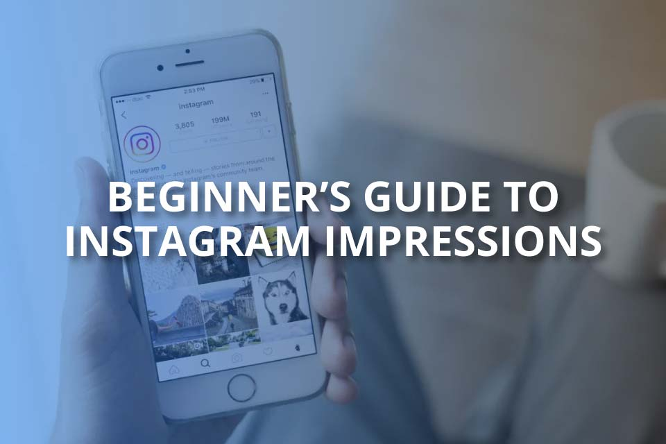 beginners guide to instagram impressions